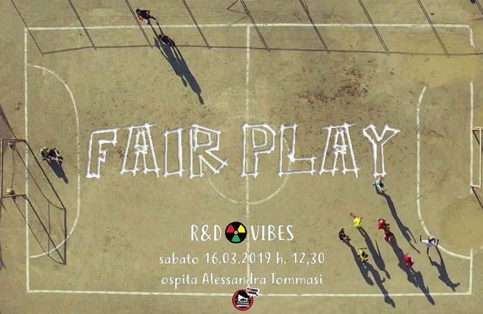 FAIR PLAY: 22° puntata di R&D Vibes