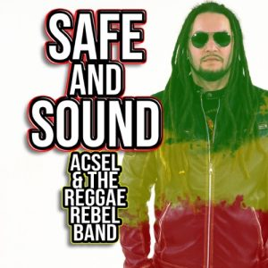 ACSEL & THE REGGAE REBEL BAND - SAFE AND SOUND 2021 Album, New Release, Video