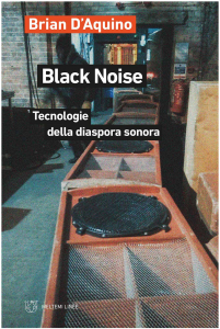 BLACK NOISE - Tecnologia della Diaspora Sonora (Brian D' Aquino) 2021 Dub, News